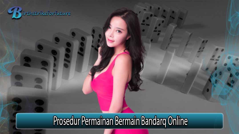Prosedur Permainan Bermain Bandarq Online